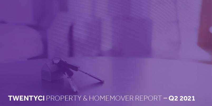 TwentyCi Property & Homemover Report: Q2 2021